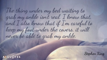 Quotation-Stephen-King-The-thing-under-my-bed-waiting-to-grab-my-ankle-35-47-52