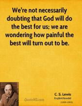 cs-lewis-quote-were-not-necessarily-doubting-that-god-will-do-the